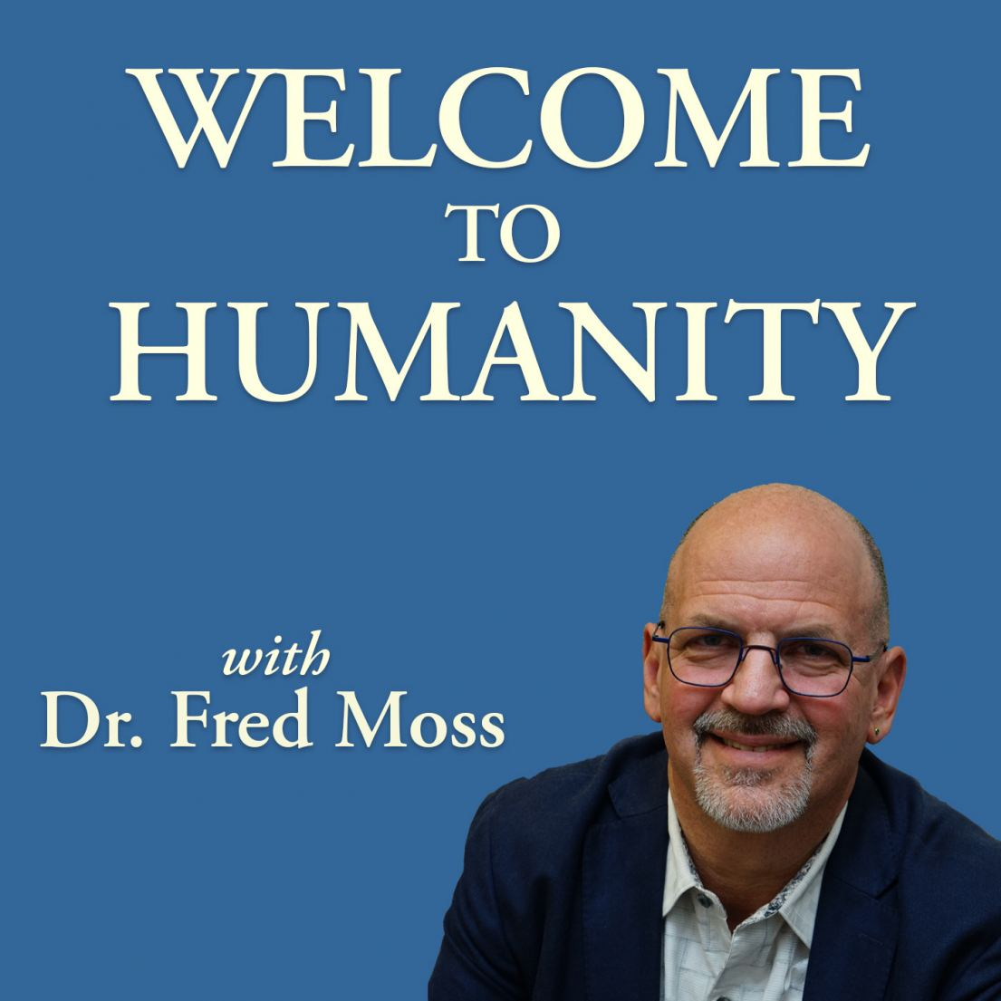 Welcome To Humanity Podcast with Dr. Fred Moss